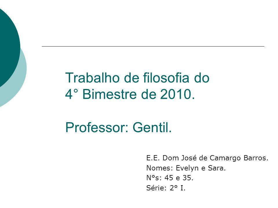 Trabalho de filosofia do 4° Bimestre de 2010. Professor: Gentil.