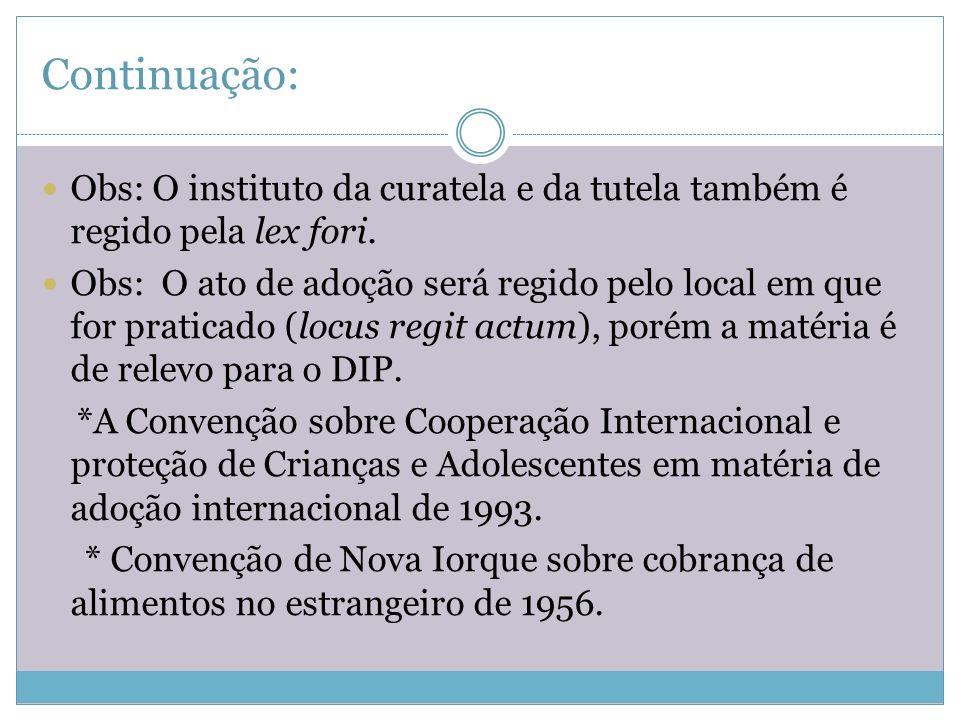 Continuação: Obs: O instituto da curatela e da tutela também é regido pela lex fori.