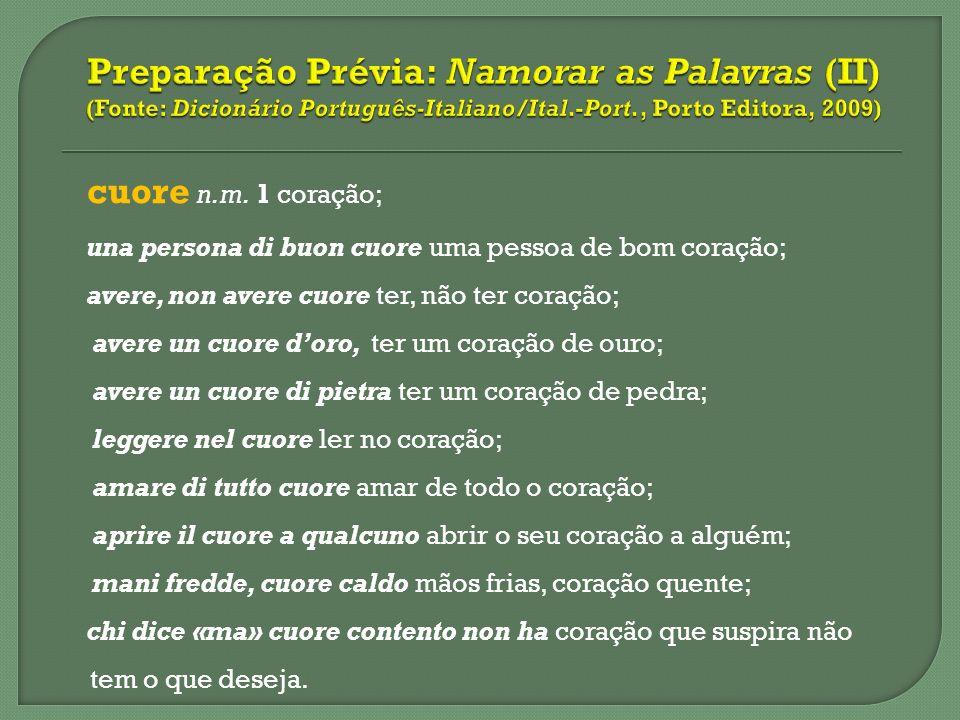 Preparação Prévia: Namorar as Palavras (II) (Fonte: Dicionário Português-Italiano/Ital.-Port., Porto Editora, 2009)