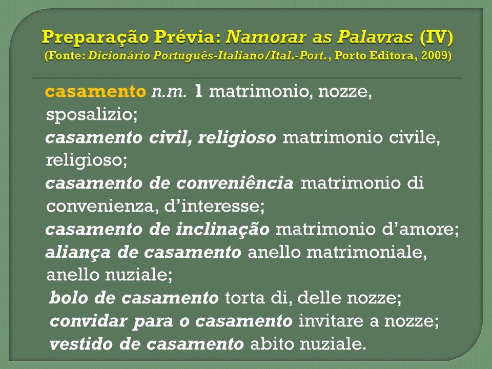 Preparação Prévia: Namorar as Palavras (IV) (Fonte: Dicionário Português-Italiano/Ital.-Port., Porto Editora, 2009)