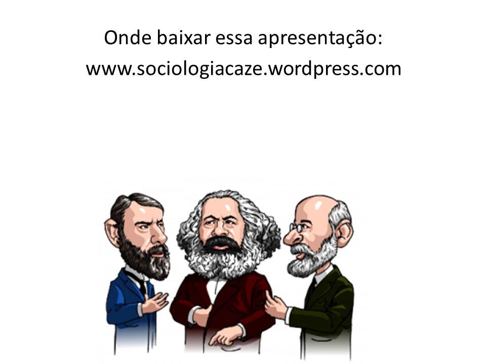 Onde baixar essa apresentação: www.sociologiacaze.wordpress.com