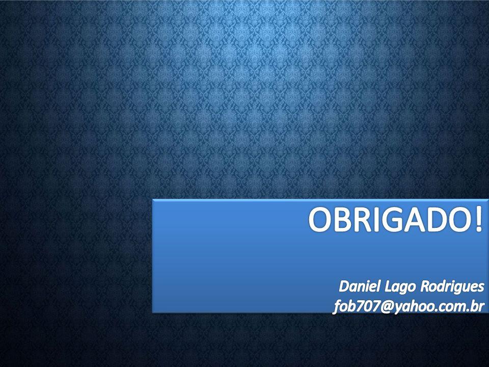 OBRIGADO! Daniel Lago Rodrigues fob707@yahoo.com.br