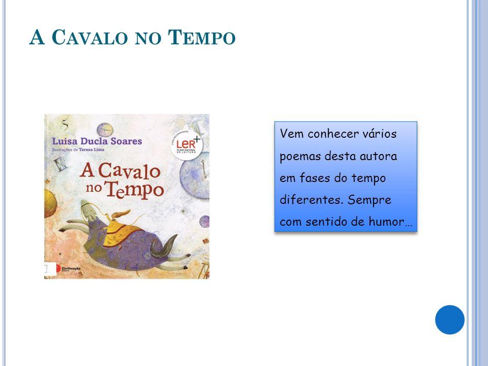 A Cavalo no Tempo Vem conhecer vários poemas desta autora em fases do tempo diferentes.