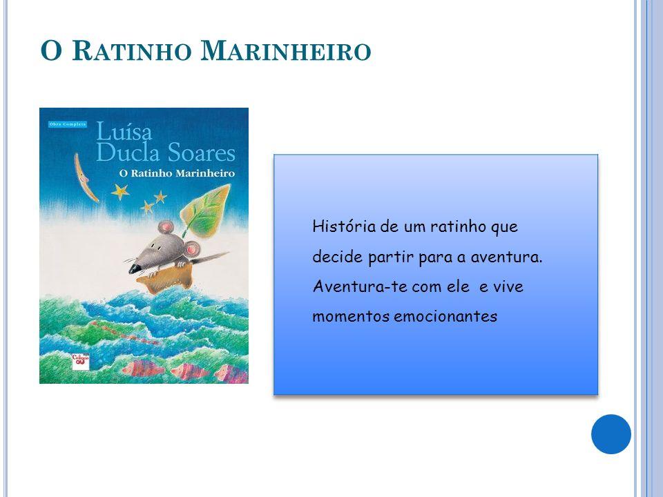 O Ratinho Marinheiro História de um ratinho que decide partir para a aventura.