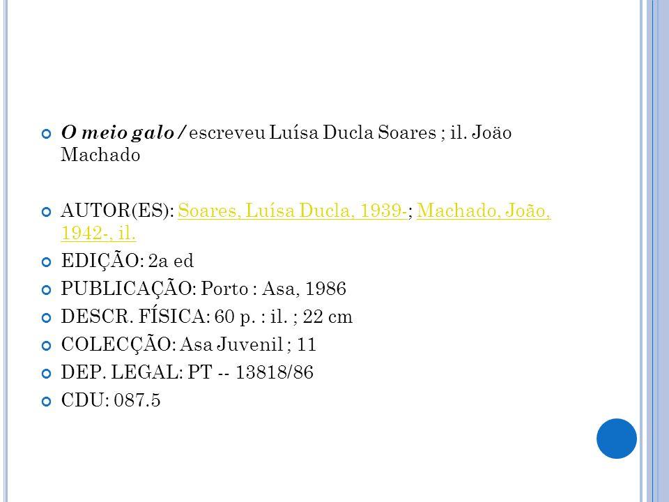 O meio galo / escreveu Luísa Ducla Soares ; il. Joäo Machado