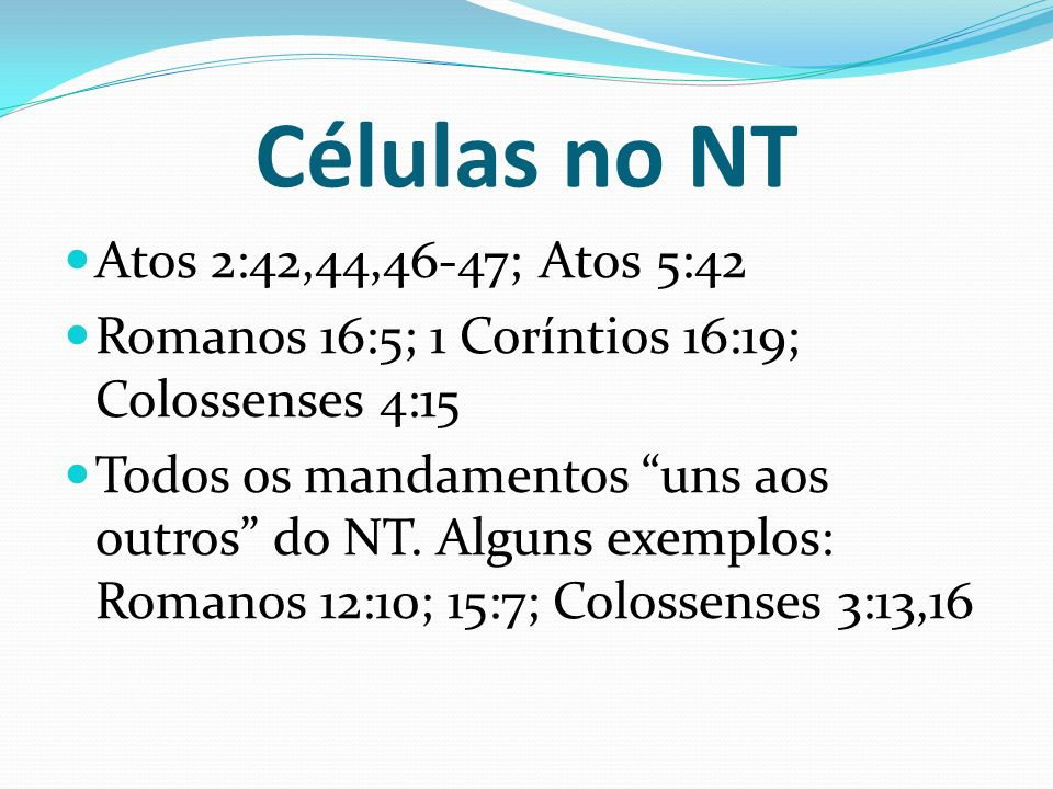 Células no NT Atos 2:42,44,46-47; Atos 5:42