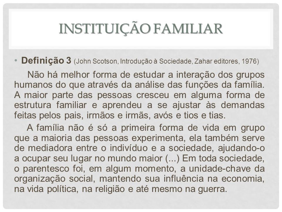 Instituição familiar Definição 3 (John Scotson, Introdução à Sociedade, Zahar editores, 1976)