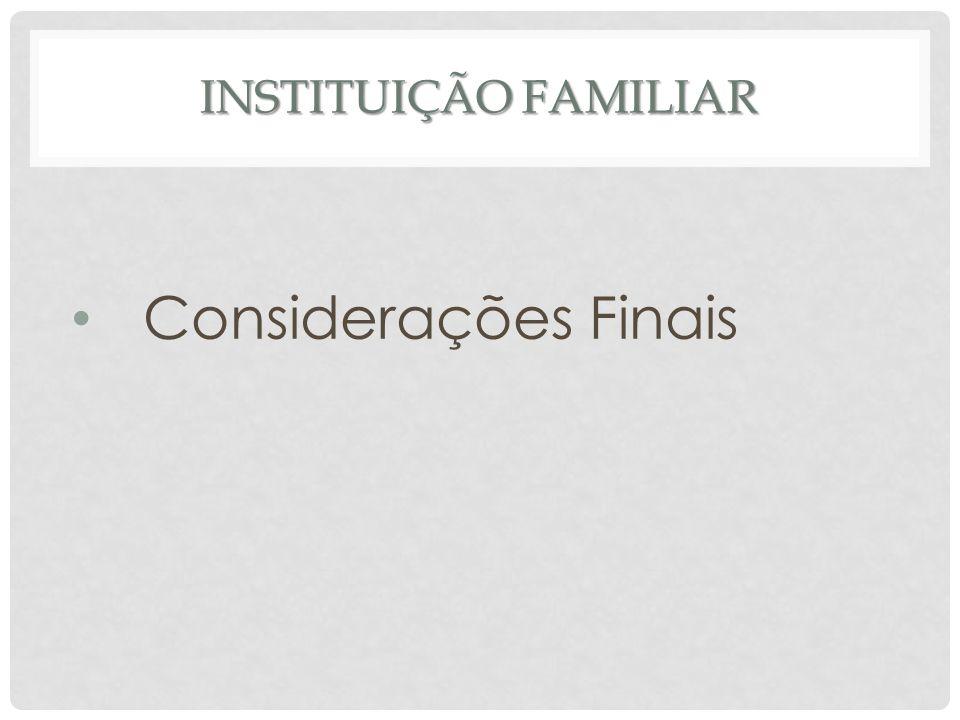 Instituição familiar Considerações Finais