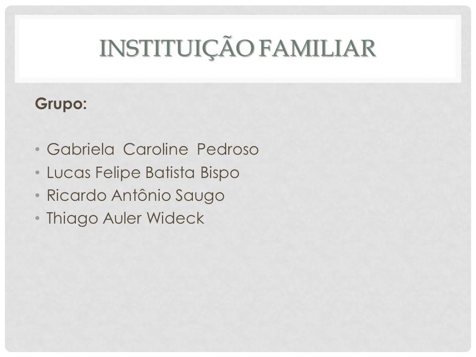 Instituição familiar Grupo: Gabriela Caroline Pedroso