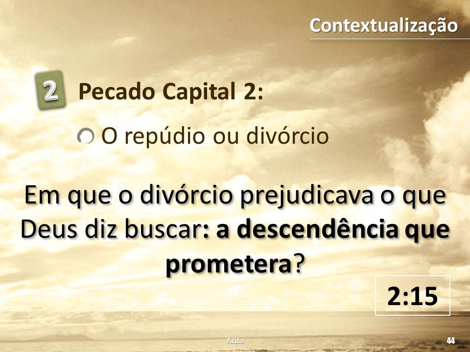 Contextualização 2. Pecado Capital 2: O repúdio ou divórcio. Em que o divórcio prejudicava o que Deus diz buscar: a descendência que prometera