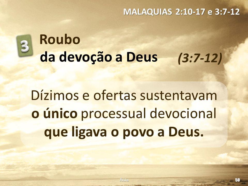 MALAQUIAS 2:10-17 e 3:7-12 Roubo. 3. da devoção a Deus. (3:7-12)