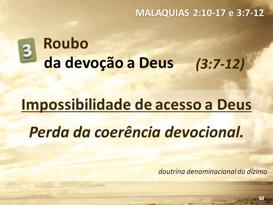 Impossibilidade de acesso a Deus Perda da coerência devocional.