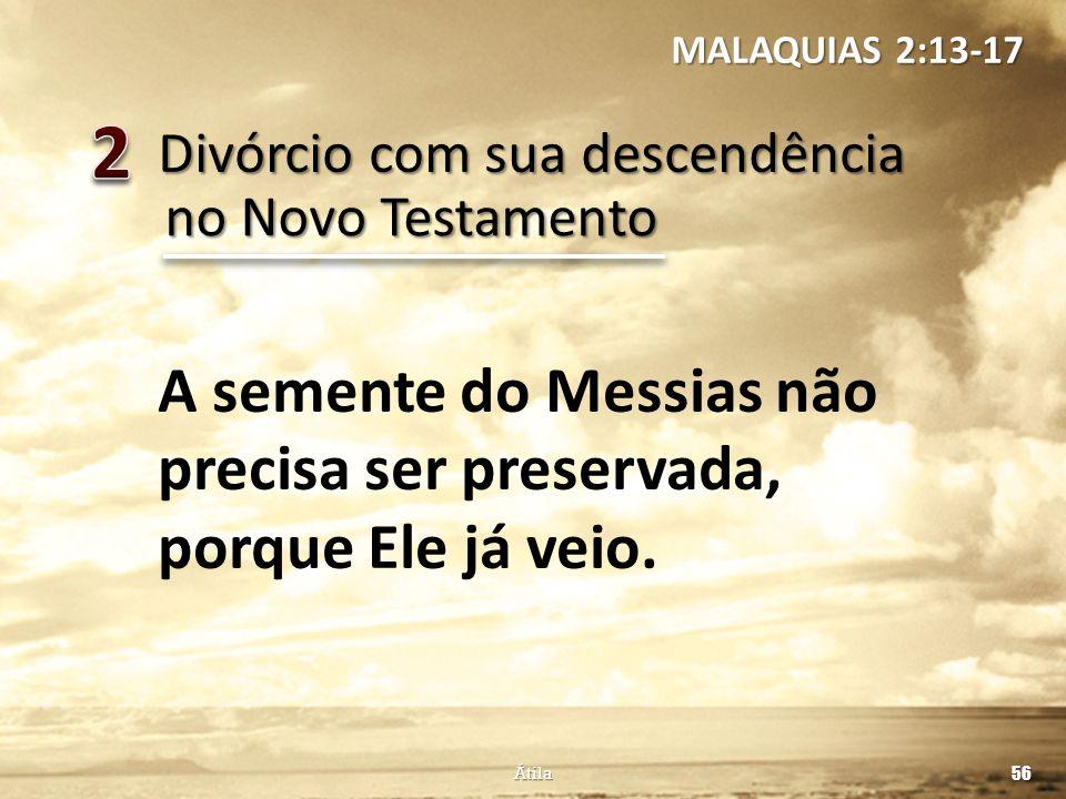 2 A semente do Messias não precisa ser preservada, porque Ele já veio.