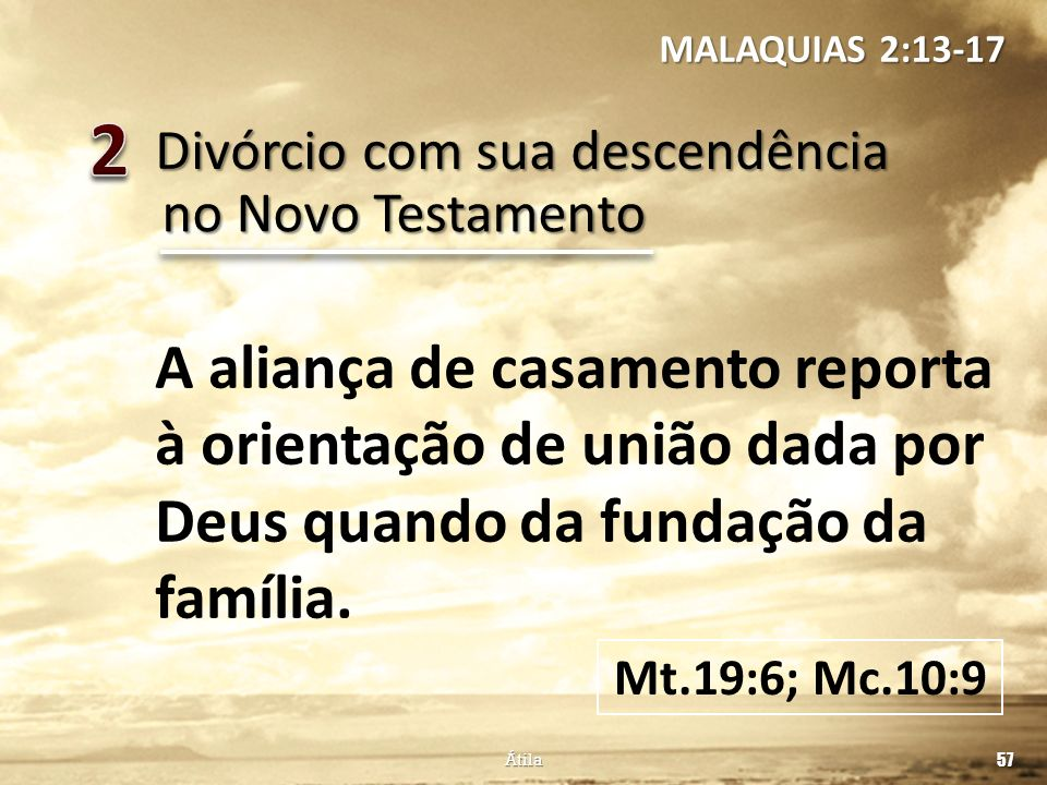 MALAQUIAS 2:13-17 2. Divórcio com sua descendência. no Novo Testamento.