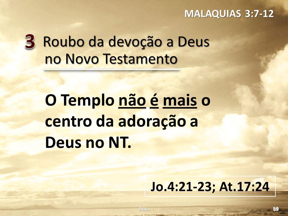 3 O Templo não é mais o centro da adoração a Deus no NT.
