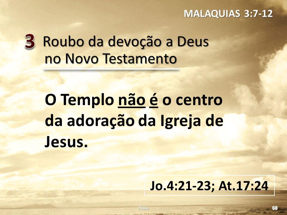 3 O Templo não é o centro da adoração da Igreja de Jesus.