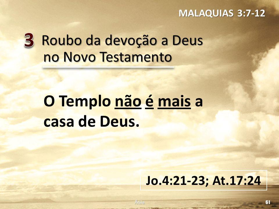 3 O Templo não é mais a casa de Deus. Roubo da devoção a Deus