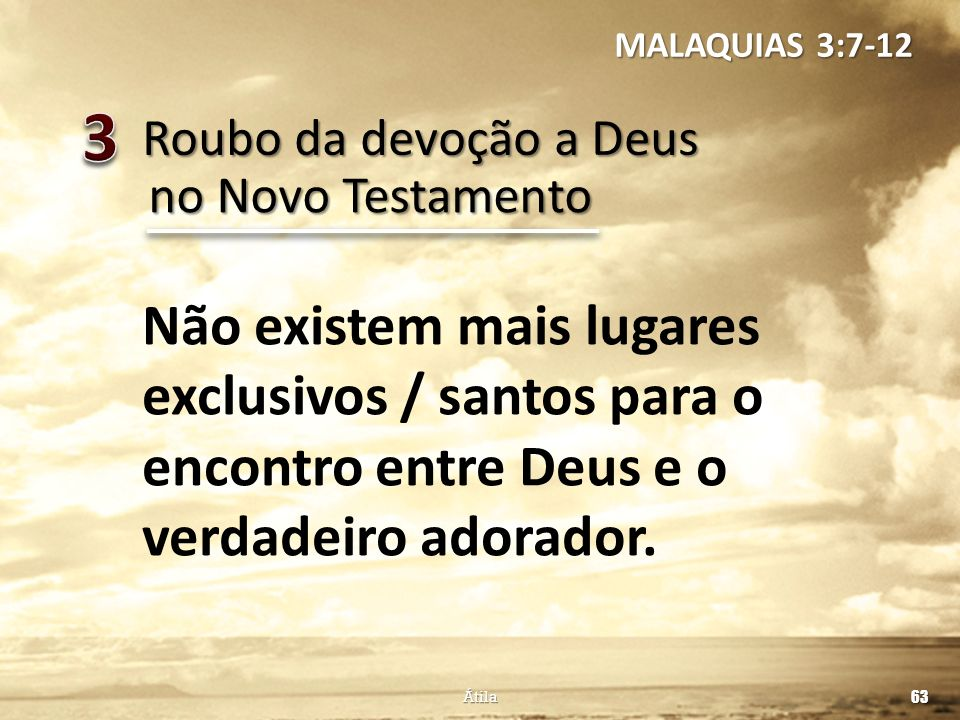 MALAQUIAS 3:7-12 3. Roubo da devoção a Deus. no Novo Testamento.