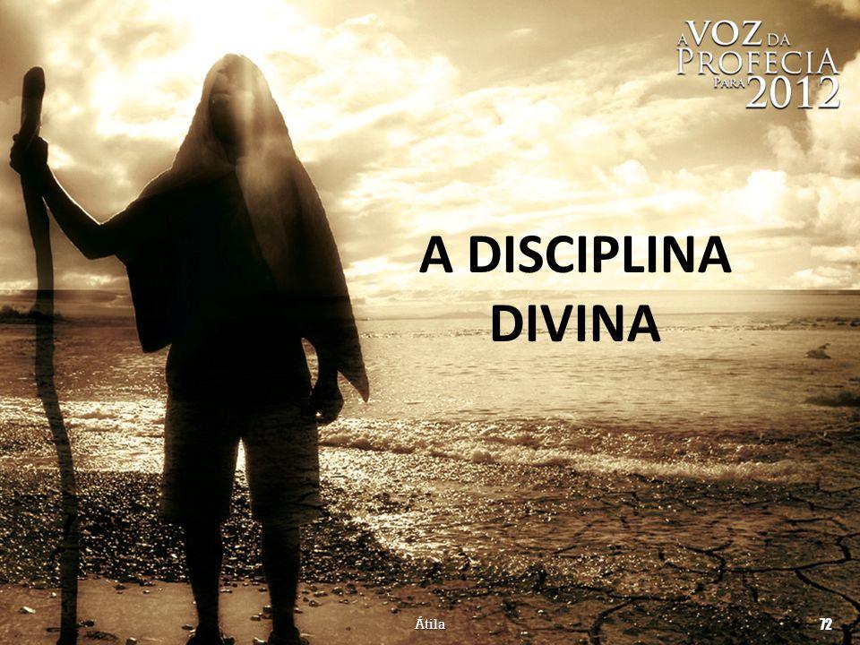 A DISCIPLINA DIVINA Átila 72