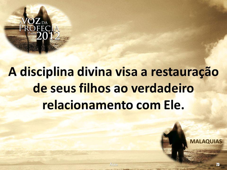 A disciplina divina visa a restauração de seus filhos ao verdadeiro relacionamento com Ele.