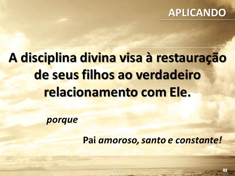 APLICANDO A disciplina divina visa à restauração de seus filhos ao verdadeiro relacionamento com Ele.