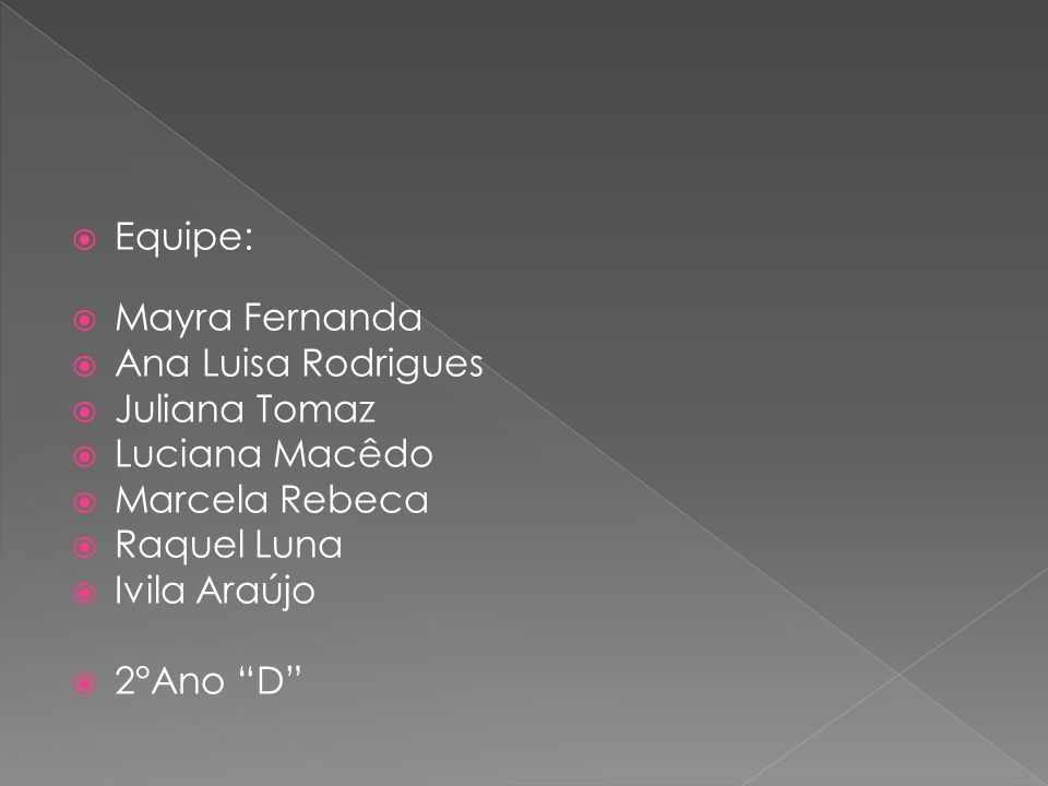 Equipe: Mayra Fernanda. Ana Luisa Rodrigues. Juliana Tomaz. Luciana Macêdo. Marcela Rebeca. Raquel Luna.