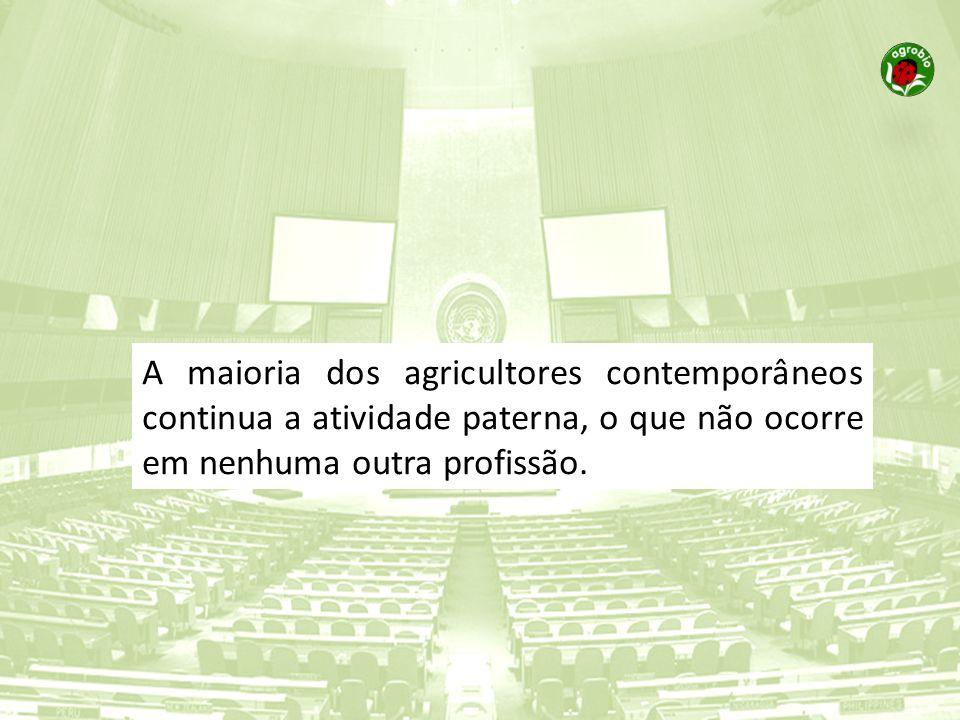 A maioria dos agricultores contemporâneos continua a atividade paterna, o que não ocorre em nenhuma outra profissão.