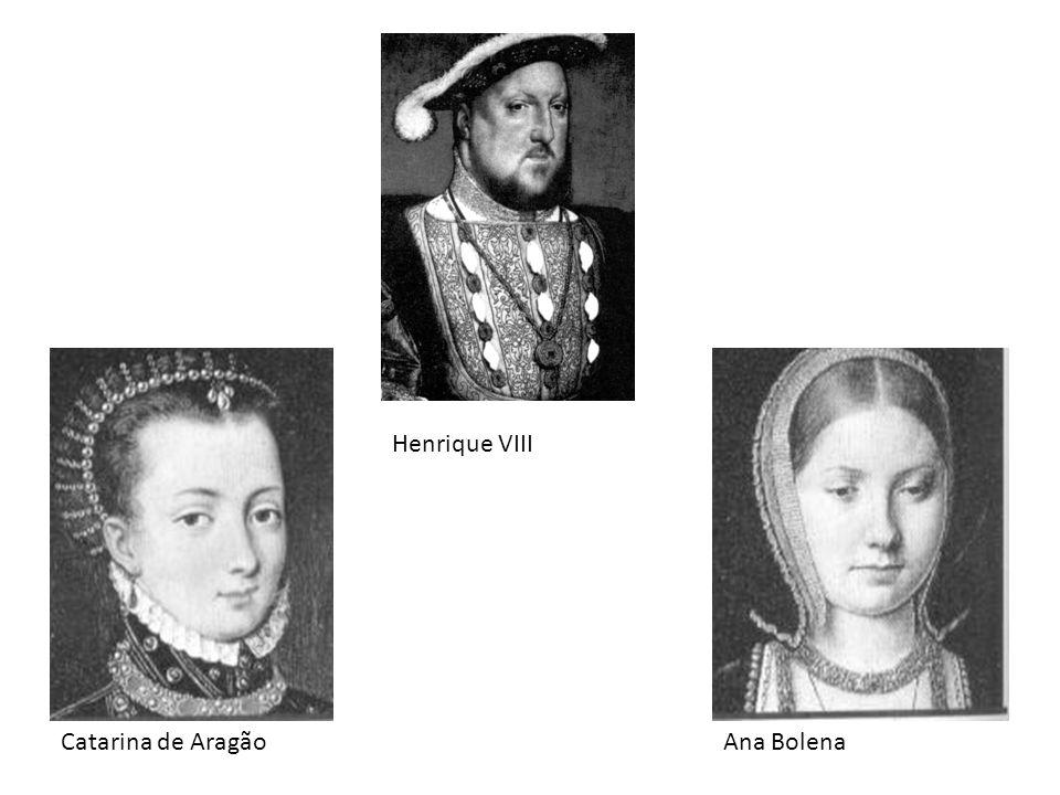 Henrique VIII Catarina de Aragão Ana Bolena