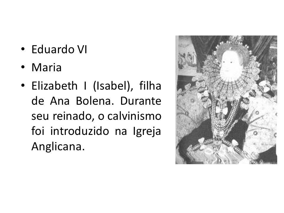 Eduardo VI Maria. Elizabeth I (Isabel), filha de Ana Bolena.