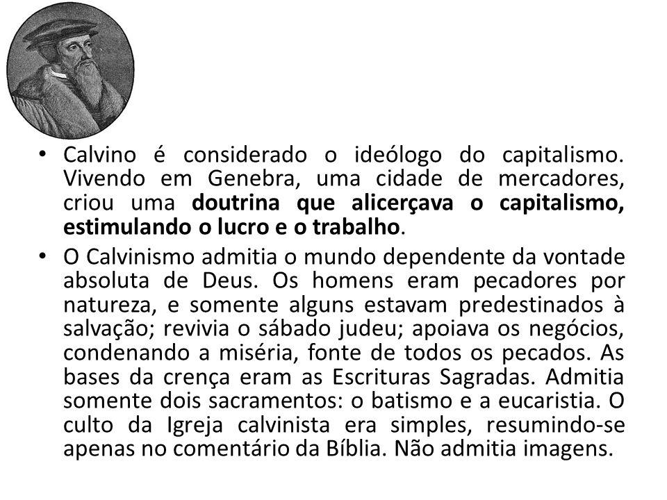 Calvino é considerado o ideólogo do capitalismo