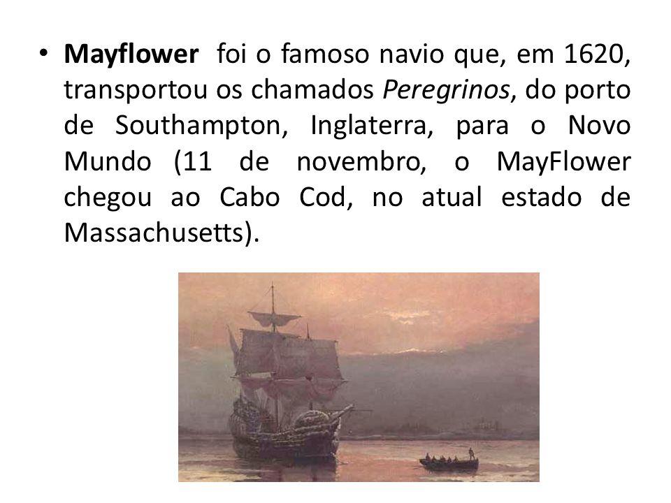 Mayflower foi o famoso navio que, em 1620, transportou os chamados Peregrinos, do porto de Southampton, Inglaterra, para o Novo Mundo (11 de novembro, o MayFlower chegou ao Cabo Cod, no atual estado de Massachusetts).