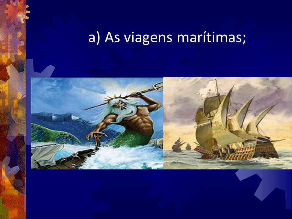 a) As viagens marítimas;