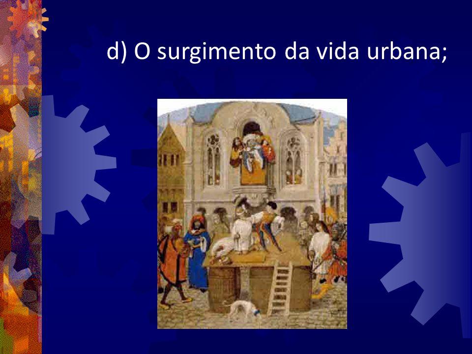 d) O surgimento da vida urbana;
