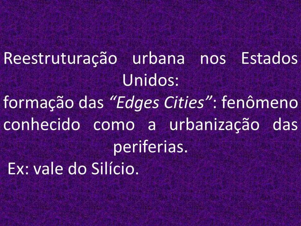Reestruturação urbana nos Estados Unidos: formação das Edges Cities : fenômeno conhecido como a urbanização das periferias.