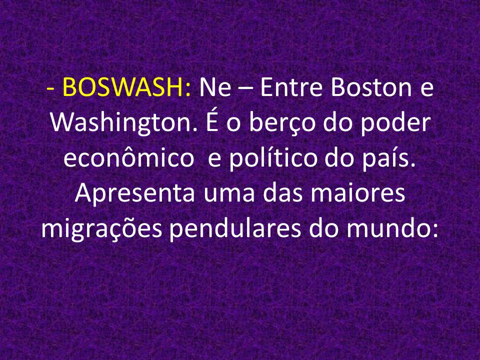 - BOSWASH: Ne – Entre Boston e Washington