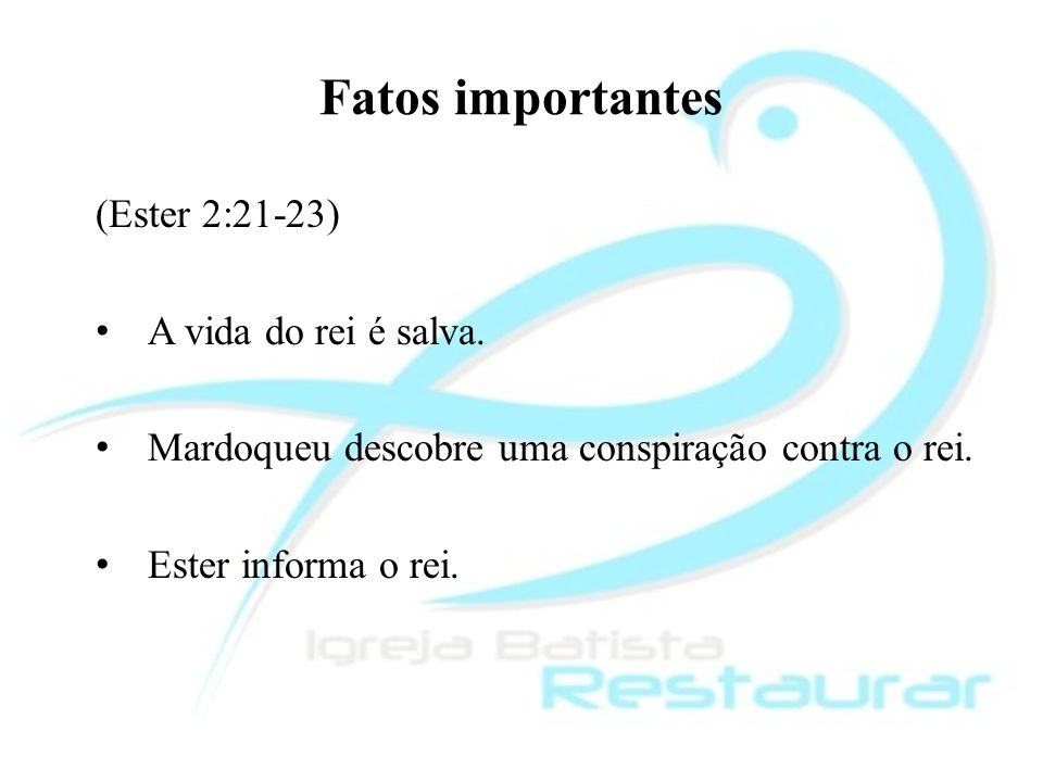 Fatos importantes (Ester 2:21-23) A vida do rei é salva.