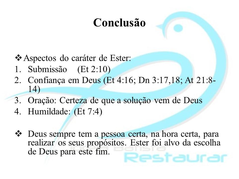 Conclusão Aspectos do caráter de Ester: Submissão (Et 2:10)