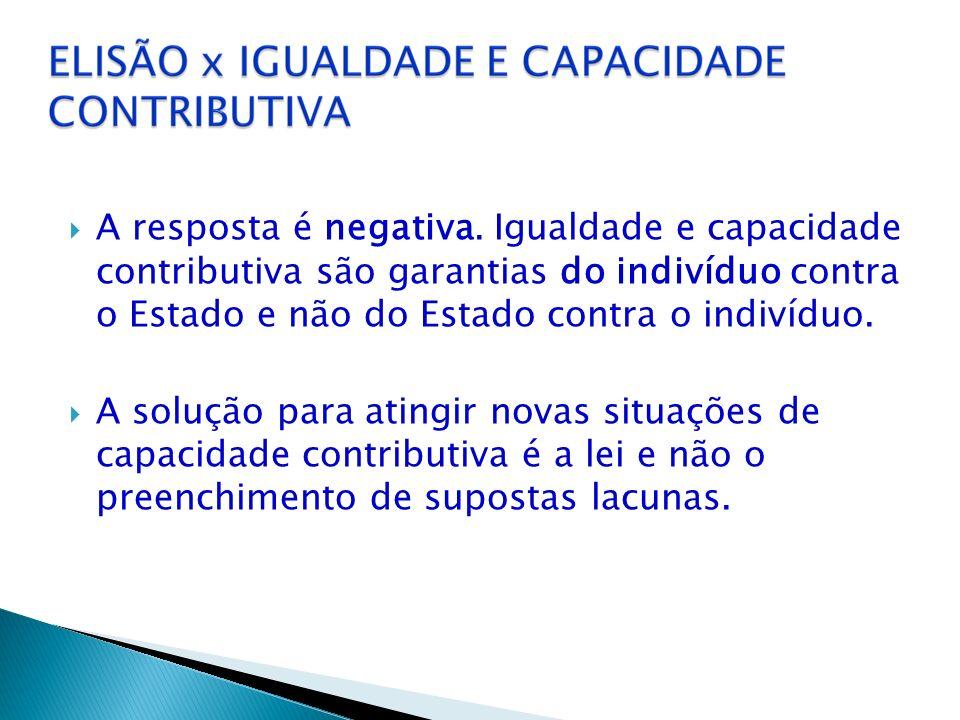 A resposta é negativa. Igualdade e capacidade contributiva são garantias do indivíduo contra o Estado e não do Estado contra o indivíduo.