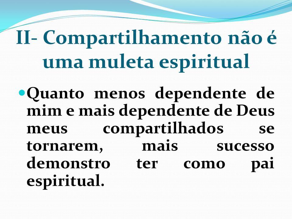 II- Compartilhamento não é uma muleta espiritual
