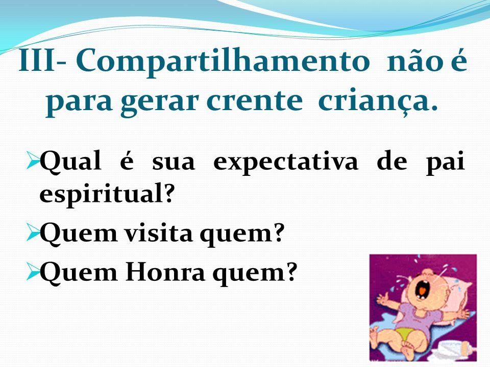III- Compartilhamento não é para gerar crente criança.