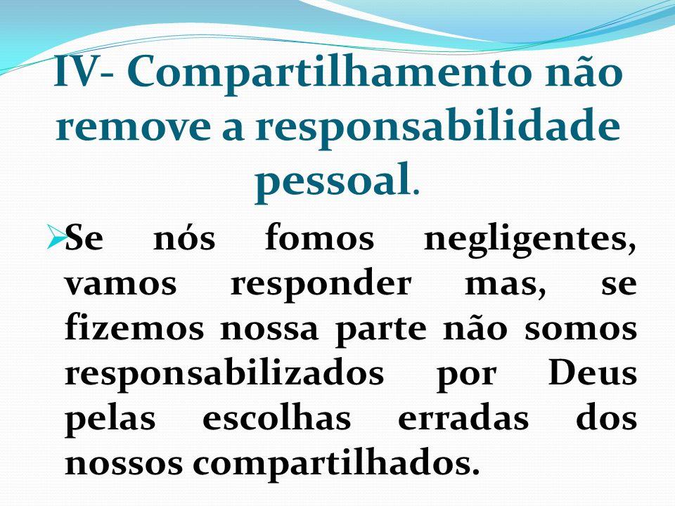 IV- Compartilhamento não remove a responsabilidade pessoal.