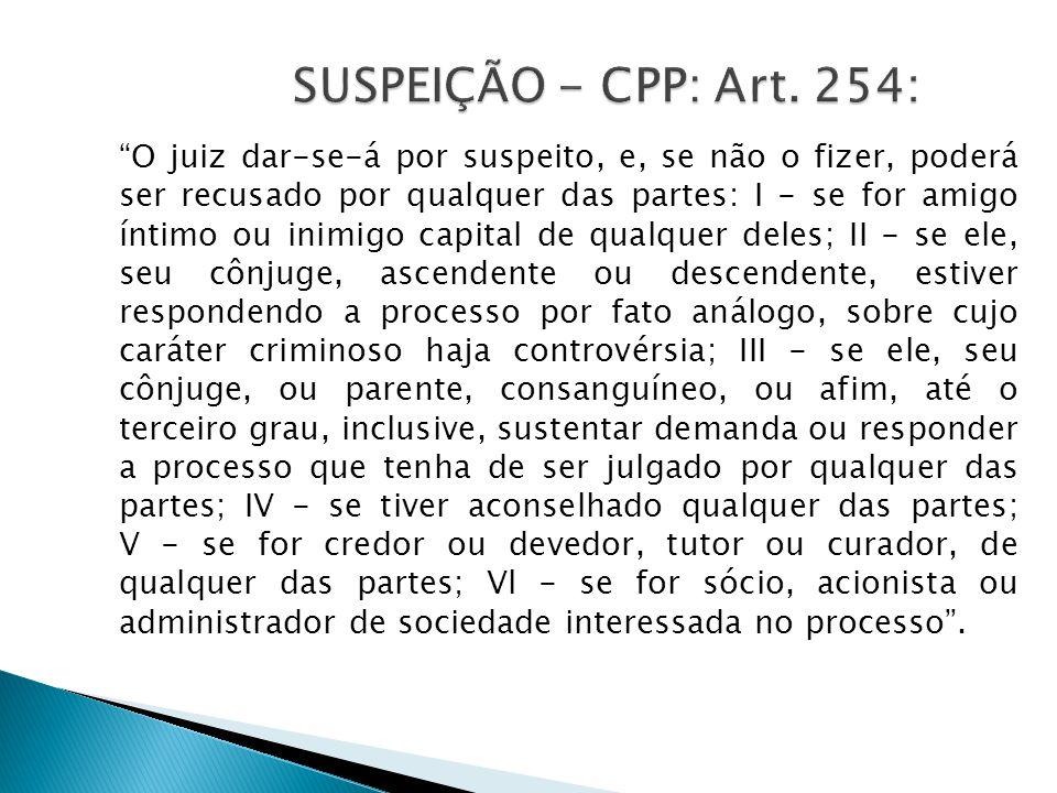 SUSPEIÇÃO - CPP: Art. 254: