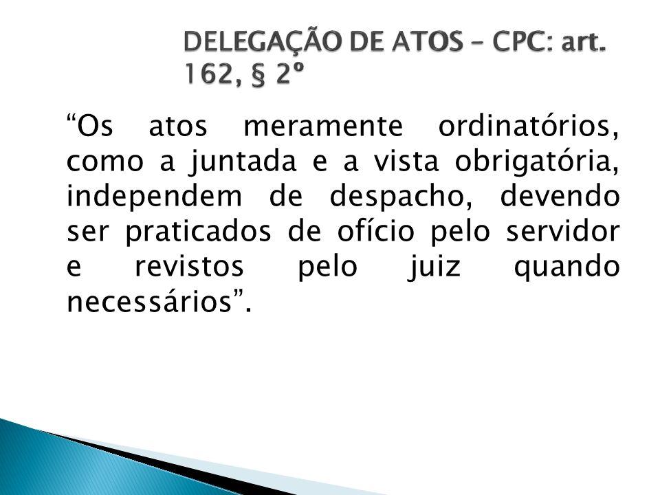 DELEGAÇÃO DE ATOS – CPC: art. 162, § 2º