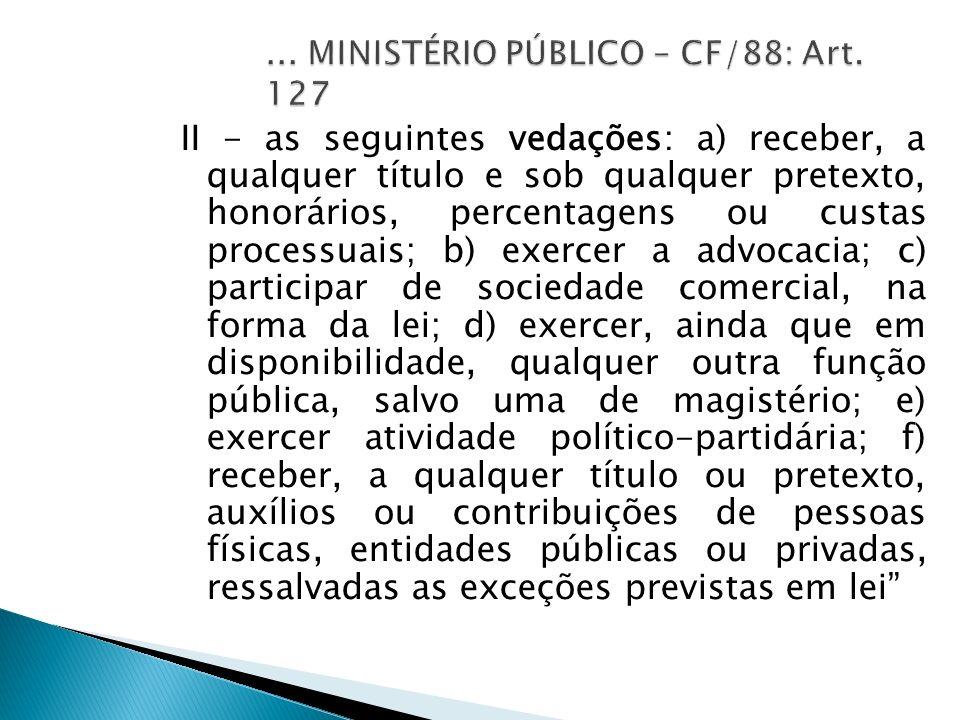... MINISTÉRIO PÚBLICO – CF/88: Art. 127