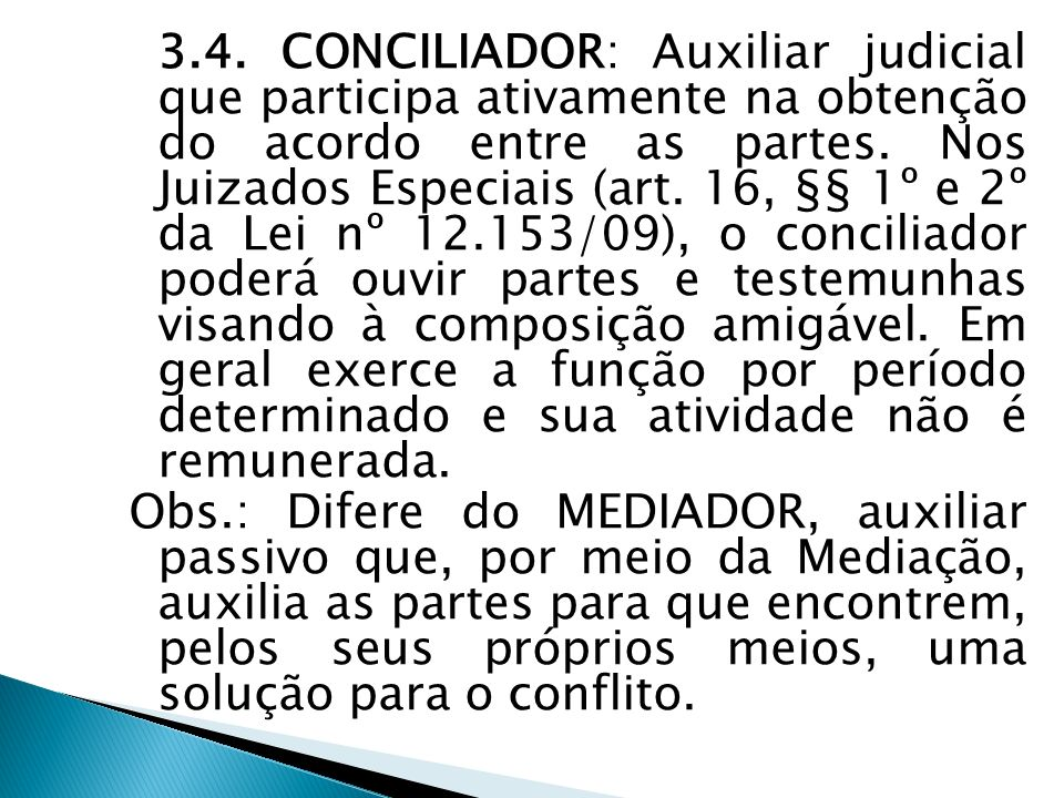 3.4. CONCILIADOR: Auxiliar judicial que participa ativamente na obtenção do acordo entre as partes.