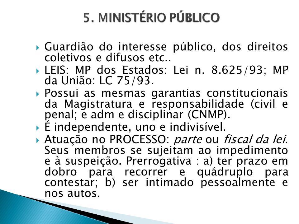 5. MINISTÉRIO PÚBLICO Guardião do interesse público, dos direitos coletivos e difusos etc..