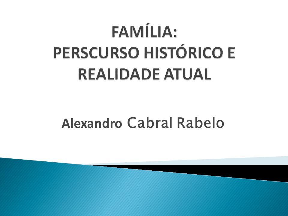 FAMÍLIA: PERSCURSO HISTÓRICO E REALIDADE ATUAL