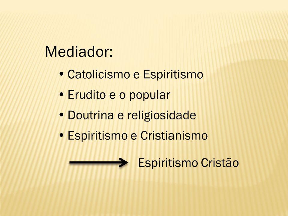 Mediador:  Catolicismo e Espiritismo  Erudito e o popular