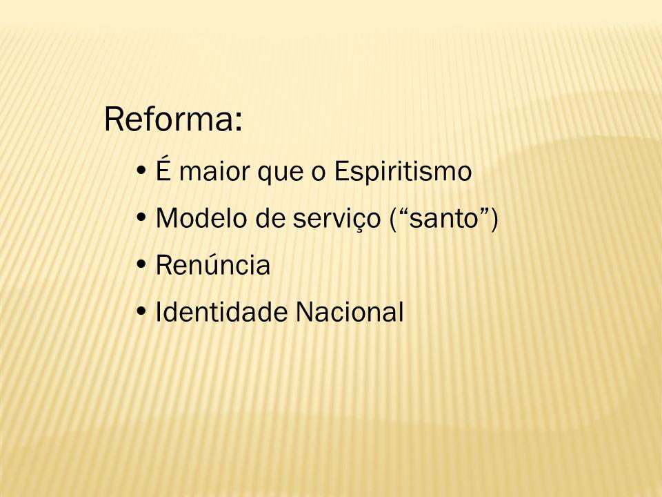 Reforma:  É maior que o Espiritismo  Modelo de serviço ( santo )