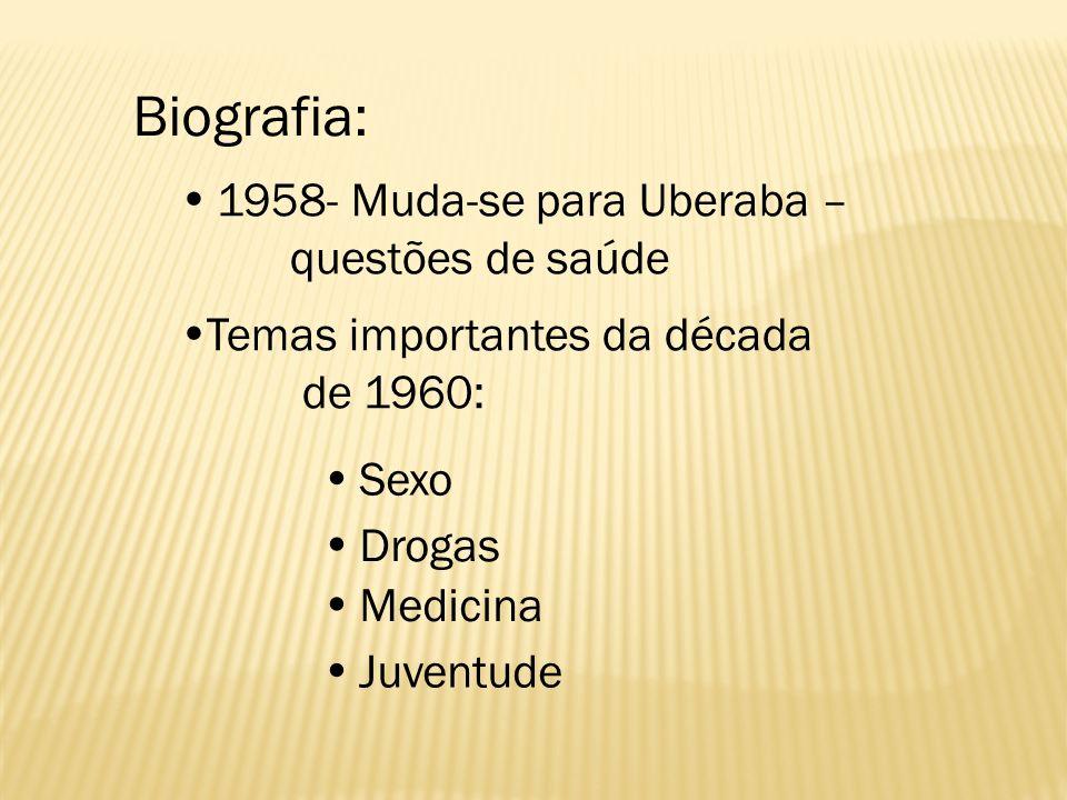 Biografia:  1958- Muda-se para Uberaba – questões de saúde